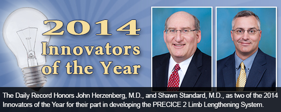 The Daily Record Honors John Herzenberg, M.D. and Shawn Standard, M.D. as two of the 2014 Innovators of the Yearfor their part in developing the PRECICE 2 Limb Lengthening System.