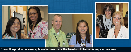 Sinai Hospital, where exceptional nurses have the freedom to become inspired leaders!