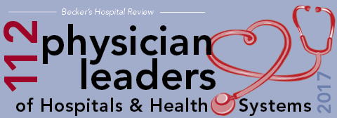 "Becker's Hospital Review's 112 ""Physician Leaders to Know"" list for 2017"