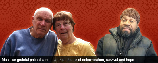 Meet our grateful patients and hear their stories of determination, survival and hope.